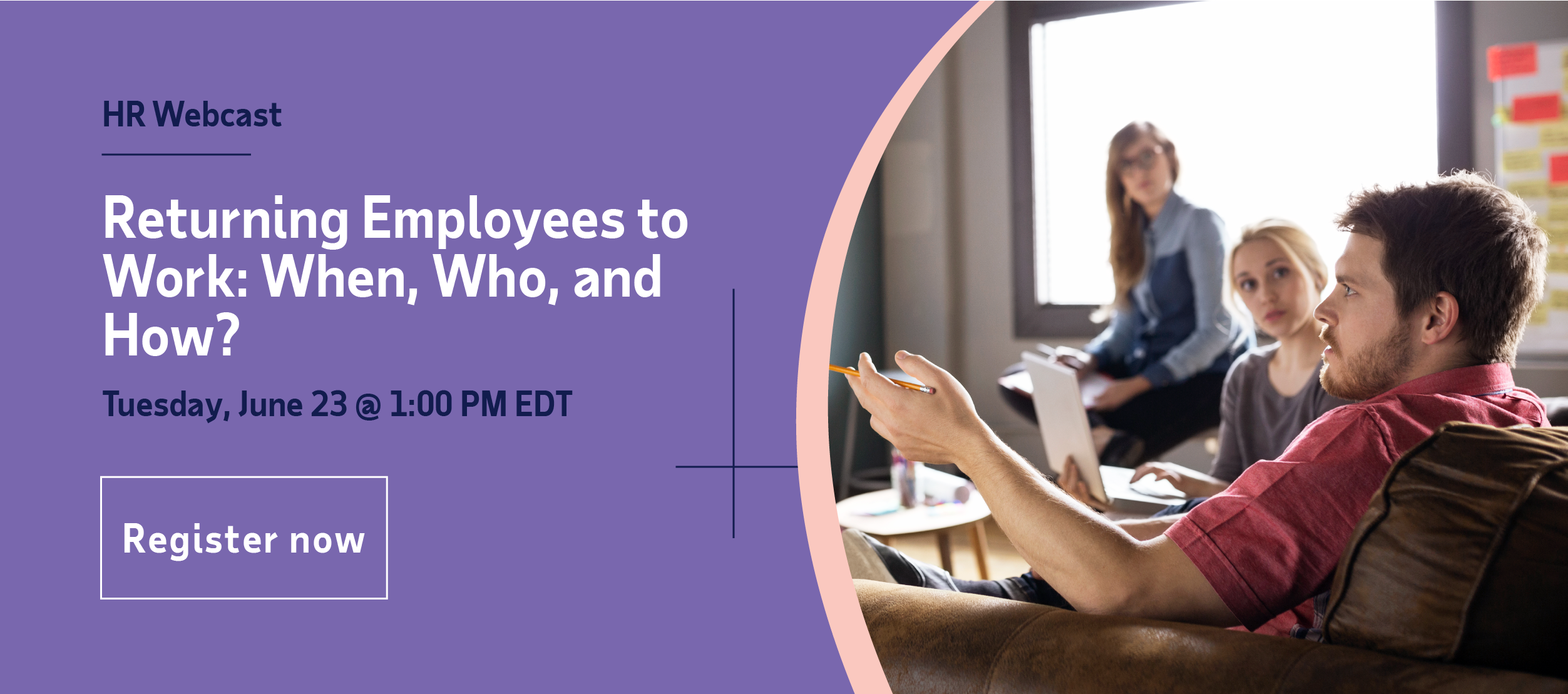 HR Webcast - Returning Employees to Work: When, Who, and How? - Tuesday, June 23 @ 1:00 PM EDT - Register now!